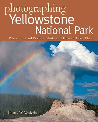 Photographing Yellowstone National Park By Verderber, Gustav W.